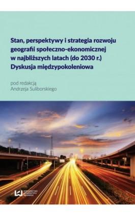 Stan, perspektywy i strategia rozwoju geografii społeczno-ekonomicznej w najbliższych latach (do 2030 r.) - Ebook - 978-83-8088-209-6