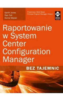 Raportowanie w System Center Configuration Manager Bez tajemnic - Garth Jones - Ebook - 978-83-7541-331-1