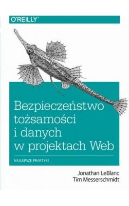 Bezpieczeństwo tożsamości i danych w projektach Web - Jonathan Leblanc, Tim Messerschmidt - Ebook - 978-83-7541-329-8