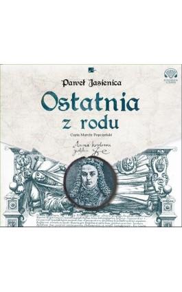 Ostatnia z rodu - Paweł Jasienica - Audiobook - 9788366155428