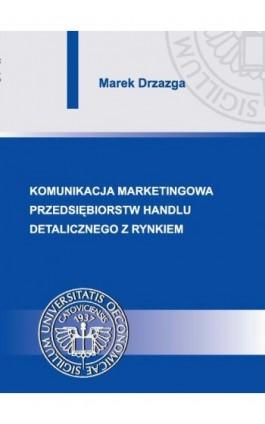 Komunikacja marketingowa przedsiębiorstw handlu detalicznego z rynkiem - Marek Drzazga - Ebook - 978-83-7875-014-7