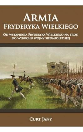 Armia Fryderyka Wielkiego - Curt Jany - Ebook - 978-83-65652-34-8