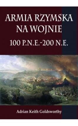 Armia rzymska na wojnie 100 p.n.e.-200 n.e. - Adrian Keith Goldsworthy - Ebook - 978-83-7889-402-5