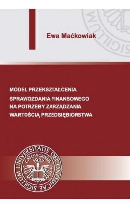 Model przekształcenia sprawozdania finansowego na potrzeby zarządzania wartością przedsiębiorstwa - Ewa Maćkowiak - Ebook - 978-83-7875-108-3