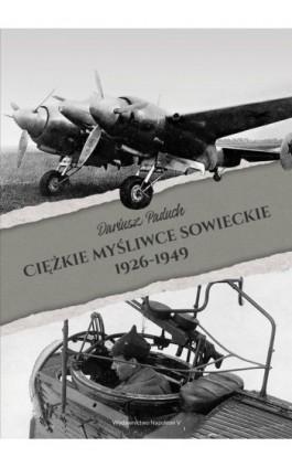 Ciężkie myśliwce sowieckie 1926-1949 - Dariusz Paduch - Ebook - 978-83-7889-785-9