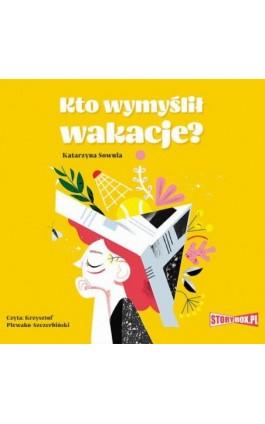 Kto wymyślił wakacje? - Katarzyna Sowula - Audiobook - 978-83-8194-405-2
