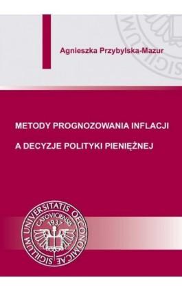 Metody prognozowania inflacji a decyzje polityki pieniężnej - Agnieszka Przybylska-Mazur - Ebook - 978-83-7875-088-8