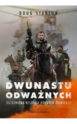 Dwunastu odważnych. Odtajniona historia konnych żołnierzy - Doug Stanton - Ebook - 978-83-7889-731-6