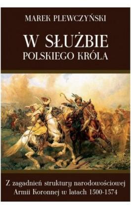 W służbie polskiego króla - Marek Plewczyński - Ebook - 978-83-7889-352-3