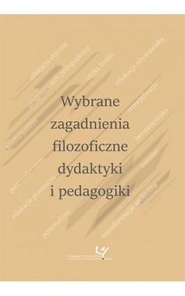 Wybrane zagadnienia filozoficzne dydaktyki i pedagogiki - Ebook - 978-83-8084-353-0