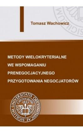 Metody wielokryterialne we wspomaganiu prenegocjacyjnego przygotowania negocjatorów - Tomasz Wachowicz - Ebook - 978-83-7875-086-4