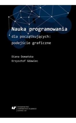 Nauka programowania dla początkujących: podejście graficzne - Diana Domańska - Ebook - 978-83-226-3130-0