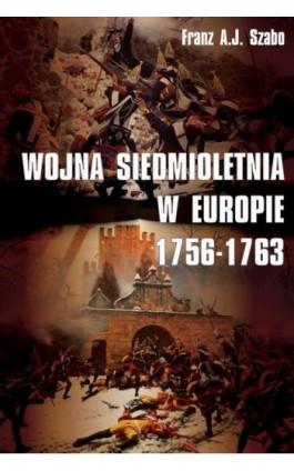 Wojna siedmioletnia w Europie 1756-1763 - Franz A.j. Szabo - Ebook - 978-83-65746-34-4