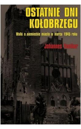 Ostatnie dni Kołobrzegu - Johannes Voelker - Ebook - 978-83-7889-209-0