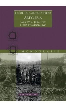 Artyleria, jaka była, jaka jest i jaka powinna być - Frédéric-Georges Herr - Ebook - 978-83-63374-73-0
