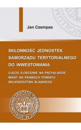 Skłonność jednostek samorządu terytorialnego do inwestowania - Jan Czempas - Ebook - 978-83-7875-071-0