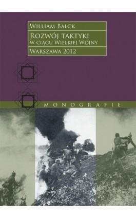 Rozwój taktyki w ciągu Wielkiej Wojny - William Balck - Ebook - 978-83-63374-72-3