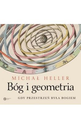 Bóg i geometria. Gdy przestrzeń była Bogiem - Michał Heller - Audiobook - 978-83-7886-509-4