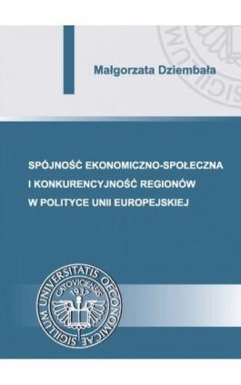 Spójność ekonomiczno-społeczna i konkurencyjność regionów w polityce Unii Europejskiej - Małgorzata Dziembała - Ebook - 978-83-7875-129-8