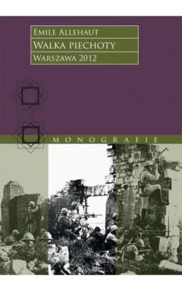 Walka piechoty. Studium ilustrowane konkretnymi wypadkami z wojny 1914–1918 roku - Emile Alléhaut - Ebook - 978-83-63374-70-9