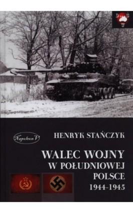 Walec wojny w południowej Polsce 1944-1945 - Henryk Stańczyk - Ebook - 978-83-7889-126-0