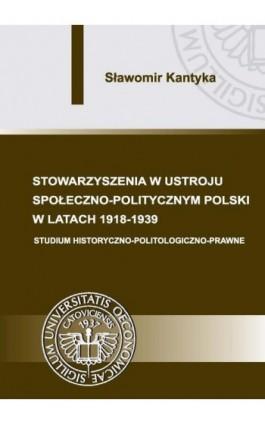Stowarzyszenia w ustroju społeczno-politycznym Polski w latach 1918-1939 - Sławomir Kantyka - Ebook - 978-83-7875-030-7