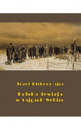 Polska dywizja w tajgach Sybiru - Józef Birkenmajer - Ebook - 978-83-8064-752-7
