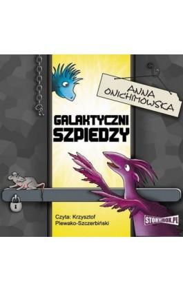 Galaktyczni szpiedzy - Anna Onichimowska - Audiobook - 978-83-8194-036-8