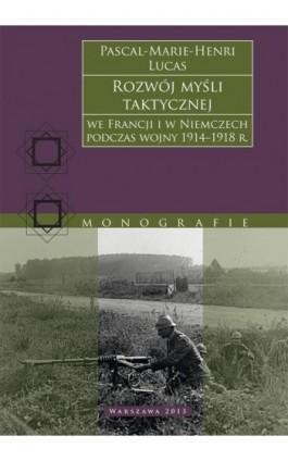 Rozwój myśli taktycznej we Francji i w Niemczech podczas wojny 1914−1918 r. - Pascal-Marie-Henri Lucas - Ebook - 978-83-63374-71-6