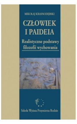 Człowiek i paideia. Realistyczne podstawy filozofii wychowania - Mikołaj Krasnodębski - Ebook - 978-83-61140-87-0