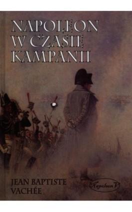 Napoleon w czasie kampanii - Jean Baptiste Vachee - Ebook - 978-83-7889-093-5