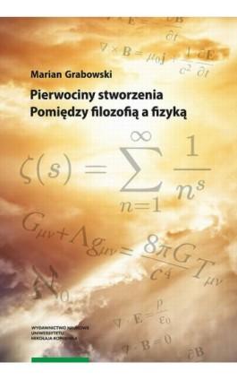 Pierwociny stworzenia. Pomiędzy filozofią a fizyką - Marian Grabowski - Ebook - 978-83-231-4255-3