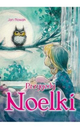 Przygody Noelki - Jan Nowak - Ebook - 978-83-8119-521-8