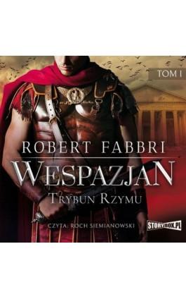 Wespazjan. Tom I. Trybun Rzymu - Robert Fabbri - Audiobook - 978-83-8194-034-4