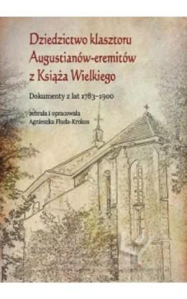 Dziedzictwo klasztoru Augustianów-eremitów z Książa Wielkiego. Dokumenty z lat 1783–1900 - Ebook - 978-83-8084-195-6