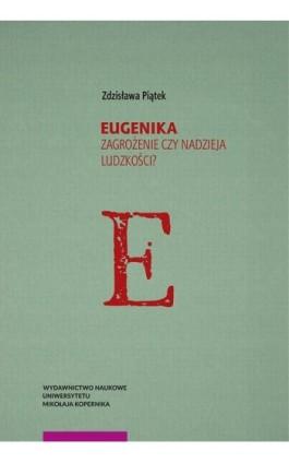 Eugenika. Zagrożenie czy nadzieja ludzkości? - Zdzisława Piątek - Ebook - 978-83-231-4272-0