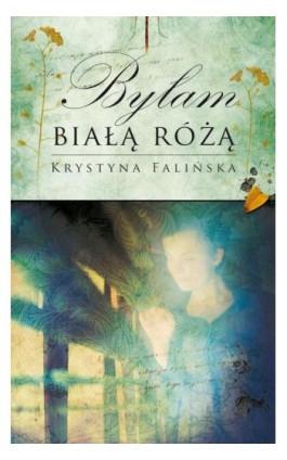 Byłam białą różą - Krystyna Falińska - Ebook - 978-83-7722-086-3
