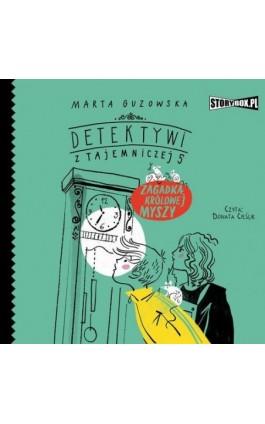 Detektywi z Tajemniczej 5. Tom 3. Zagadka królowej myszy - Marta Guzowska - Audiobook - 978-83-8194-099-3