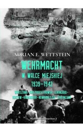 Wehrmacht w walce miejskiej 1939-1942 - Adrian E. Wettstein - Ebook - 978-83-7889-568-8