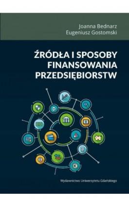 Źródła i sposoby finansowania przedsiębiorstw - Joanna Bednarz - Ebook - 978-83-7865-966-2