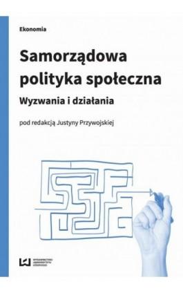 Samorządowa polityka społeczna - Ebook - 978-83-7969-958-2
