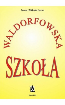 Szkoła waldorfowska - Iwona Łoźna - Ebook - 978-83-7900-153-8