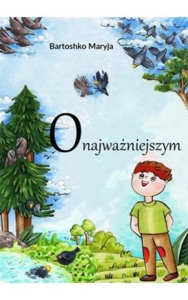 O najważniejszym - Maryia Bartoshko - Ebook - 978-83-8119-574-4