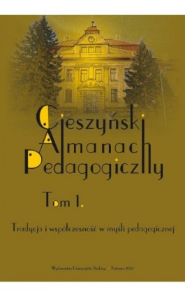 """""""Cieszyński Almanach Pedagogiczny"""". T. 1: Tradycja i współczesność w myśli pedagogicznej - Ebook"""
