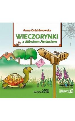 Wieczorynki z żółwiem Antosiem - Anna Onichimowska - Audiobook - 978-83-8194-298-0