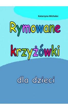 Rymowane krzyżówki dla dzieci - Katarzyna Michalec - Ebook - 978-83-7859-987-6
