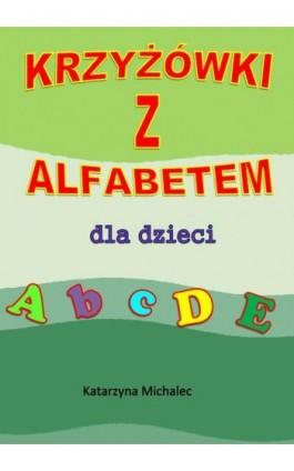 Krzyżówki z alfabetem dla dzieci - Katarzyna Michalec - Ebook - 978-83-7859-984-5