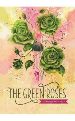 The green roses - Katarzyna Ducros - Ebook - 978-83-8119-209-5
