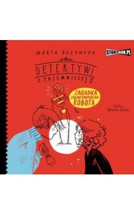 Detektywi z Tajemniczej 5. Tom 4. Zagadka zbuntowanego robota - Marta Guzowska - Audiobook - 978-83-8194-255-3