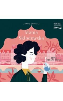 Mania Skłodowska - Jakub Skworz - Audiobook - 978-83-8146-761-2